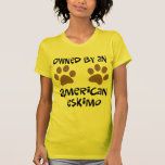 Owned By An American Eskimo Tees