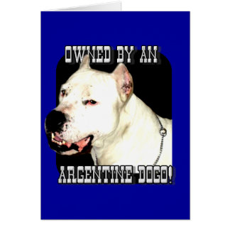 Owned by an Argentine Dogo Card