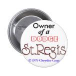 Owner of a Dodge St. Regis. Pinback Buttons