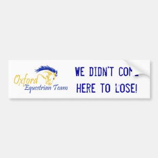 Oxford Equestrians - We didn't come here to lose! Bumper Sticker