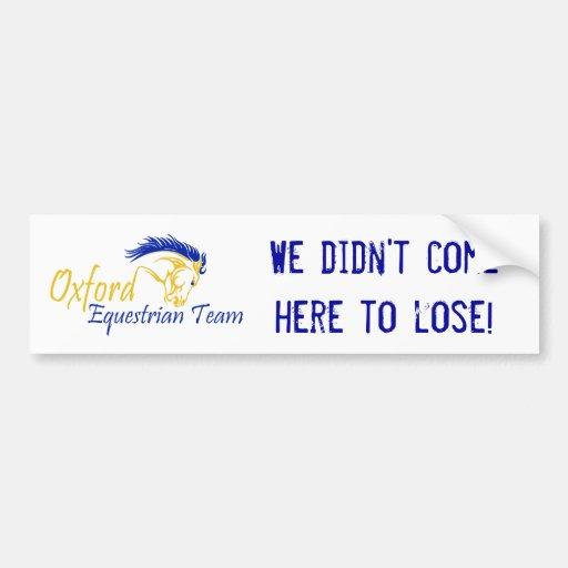 Oxford Equestrians - We didn't come here to lose! Bumper Stickers