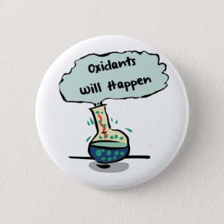 Oxidants Happen - Chemistry Humor Pinback Button