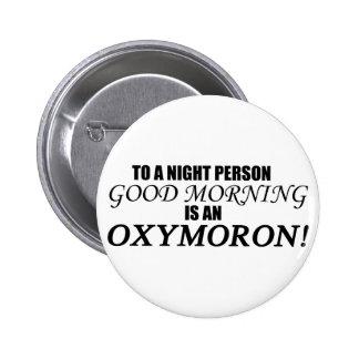 Oxymoron de la buena mañana pin redondo de 2 pulgadas