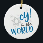 "Oy to the World Ceramic Ornament<br><div class=""desc"">Hanukkah Humor
