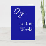 "Oy to World Hannukah Card<br><div class=""desc"">My Mom said this around the holidays once and it stuck in our family.  A family friend even did a cross-stitch of the phrase for her.  Now I want share the Joys of Oy with the whole world.</div>"