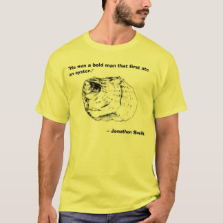 """oyster, """"He was a bold man that first ate an oy... T-Shirt"""