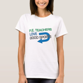 P. E. Teachers Like Good Sports T-Shirt