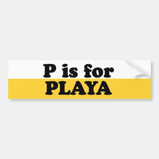 P IS FOR PLAYA CAR BUMPER STICKER