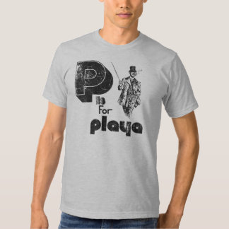 P is for Playa (Classic Distressed Look) T Shirt