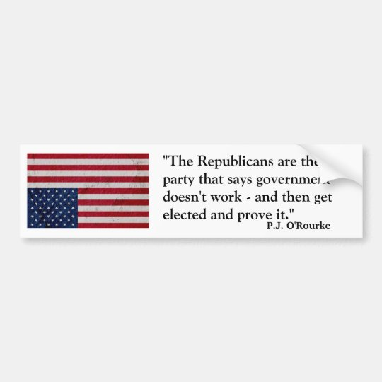 P.J. O'Rourke quote about Republicans Bumper Sticker