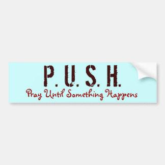 P. U. S. H., Pray Until Something Happens Bumper Stickers