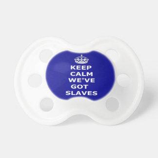 Pacifier Keep Calm We've Got Slaves