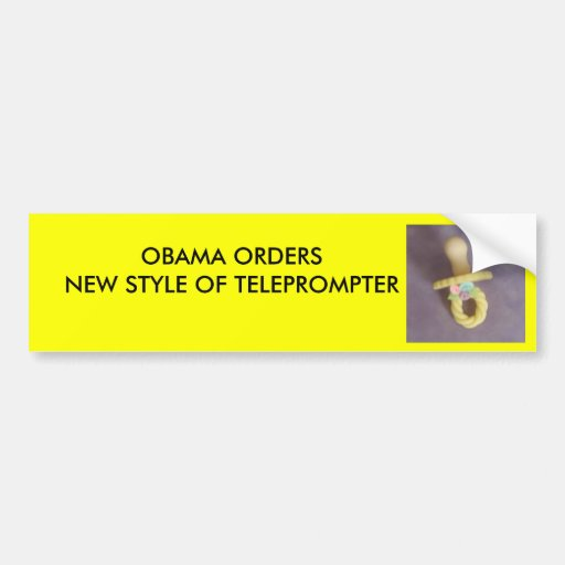PACIFIER, OBAMA ORDERS NEW STYLE OF TELEPROMPTER BUMPER STICKER