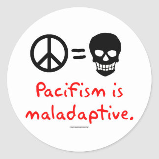 Pacifism is maladaptive classic round sticker