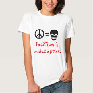 Pacifism is maladaptive tee shirt