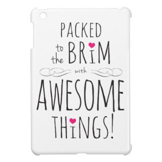 Packed to Brim with Awesome Things Case For The iPad Mini