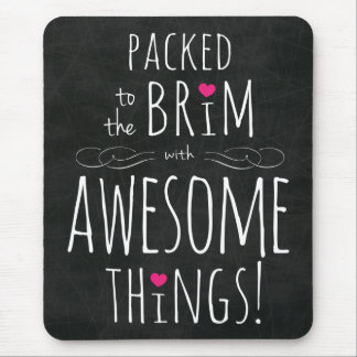 Packed to Brim with Awesome Things Mouse Pad