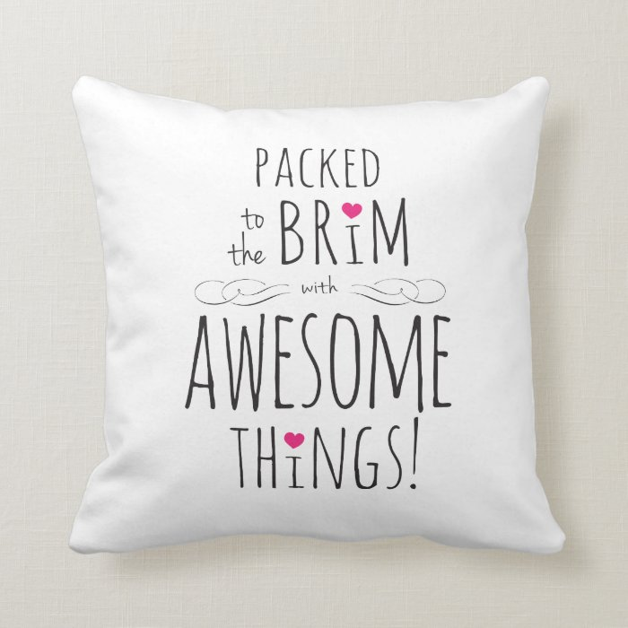 Packed to Brim with Awesome Things Throw Pillow
