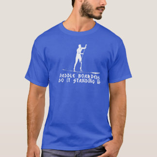 Paddle Boarders Do It Standing Up T-Shirt