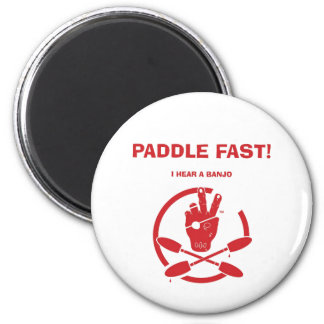 PADDLE FAST!  I HEAR A BANJO 2 INCH ROUND MAGNET