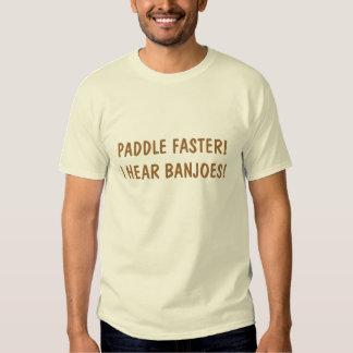 PADDLE FASTER!  I HEAR BANJOES! T SHIRTS
