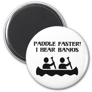 PADDLE FASTER, I HEAR BANJOS 2 INCH ROUND MAGNET