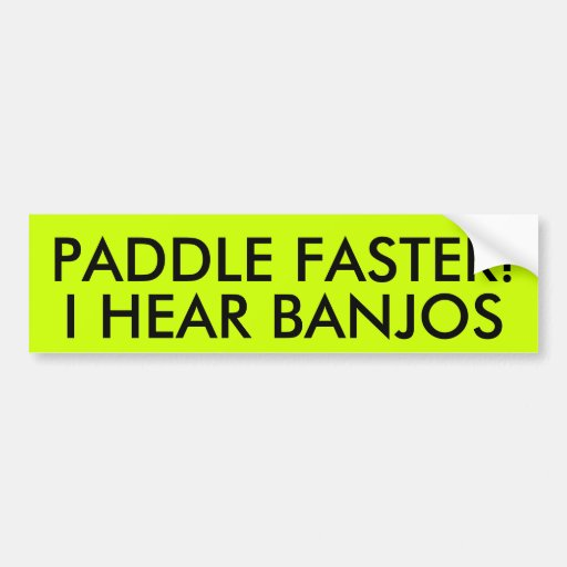 PADDLE FASTER! I HEAR BANJOS BUMPER STICKERS