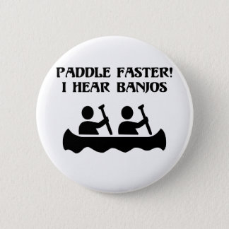 PADDLE FASTER, I HEAR BANJOS BUTTON
