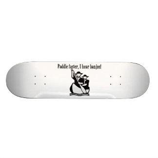 Paddle Faster I Hear Banjos Skateboard Deck