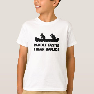 Paddle Faster I Hear Banjo's T-Shirt