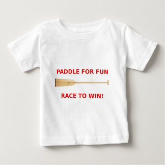 Paddle for Fun, Race to Win Dragon Boat Gear Baby T-Shirt