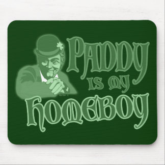 Paddy is my Homeboy Mousepad