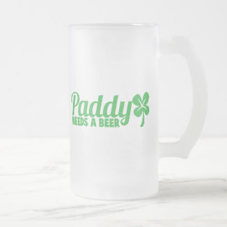 PADDY needs a beer! St Patricks day drinkin design Frosted Glass Beer Mug