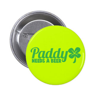 PADDY needs a beer! St Patricks day drinkin design Pinback Button
