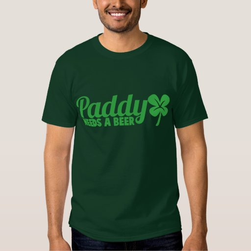 PADDY needs a beer! St Patricks day drinkin design T Shirt