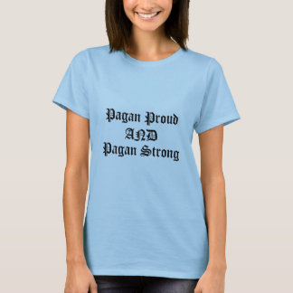 pagan proud and strong t shairt T-Shirt