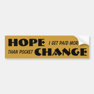 Paid Pocket Change. Where's the Hope Bumper Sticker