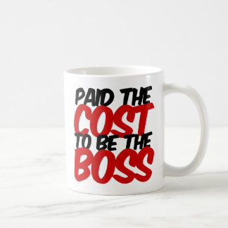 Paid the cost to be the Boss Coffee Mug