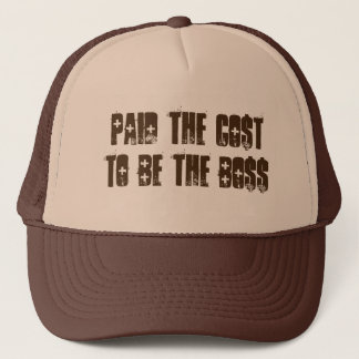 Paid The Cost To Be The Boss Hat