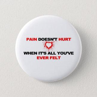 Pain Doesn't Hurt Pinback Button