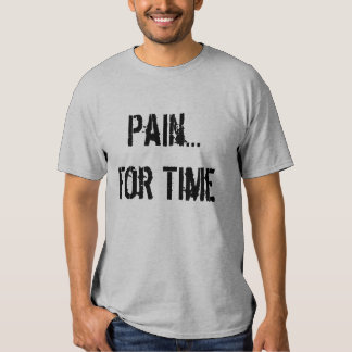 Pain...For Time Tees