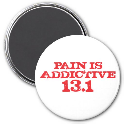 pain is addictive 13.1 magent fridge magnet