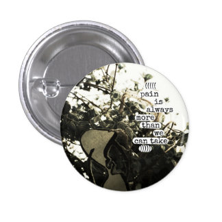 pain is always more than we can take pinback button