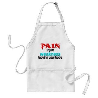 Pain Is Just Weakness Leaving Your Body Adult Apron
