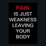 """Pain is just weakness leaving your body poster<br><div class=""""desc"""">Pain is just weakness leaving your body - motivational poster to keep pushing through the pain</div>"""