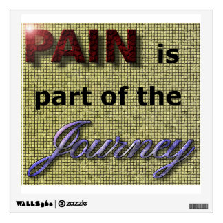 Pain is part of the Journey Wall Decal