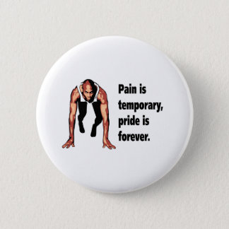 Pain is Temporary - Pride is Forever Button