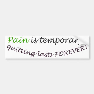 Pain is temporary, quitting last forever bumper sticker