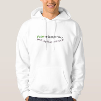 Pain is temporary, quitting lasts forever! hoody