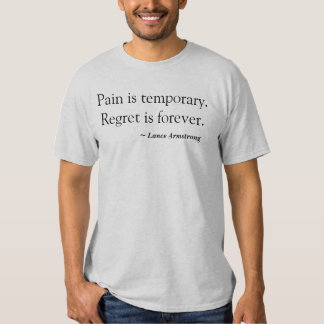 Pain is temporary. Regret is forever., ~ Lance ... T-shirt